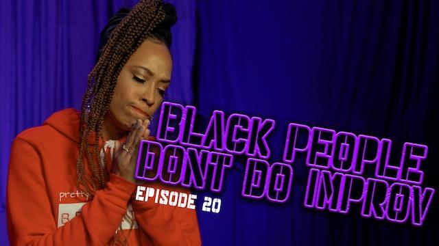 Black People Don't Do Improv Ep. 20