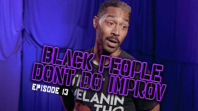 Black People Don't Do Improv Ep. 13
