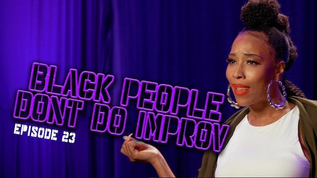 Black People Don't Do Improv Ep. 23