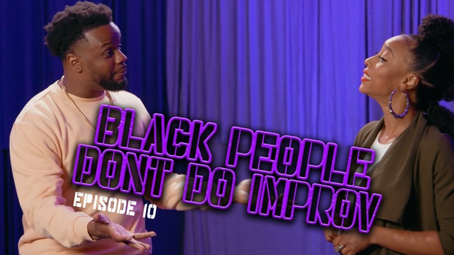 Black People Don't Do Improv Ep. 10