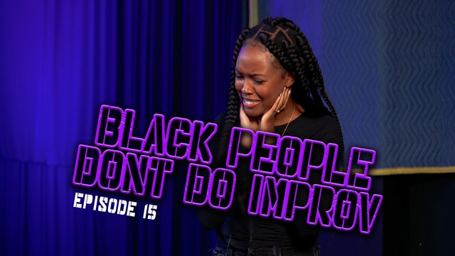 Black People Don't Do Improv Ep. 15
