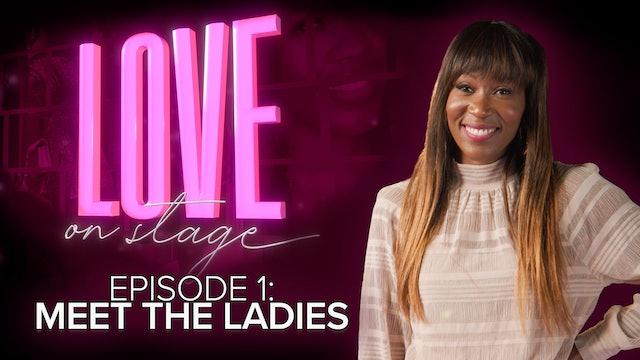 Ep 1: Meet The Ladies Of Love On Stage