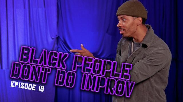 Black People Don't Do Improv Ep. 18