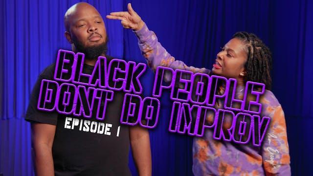 Black People Don't Do Improv Ep. 1