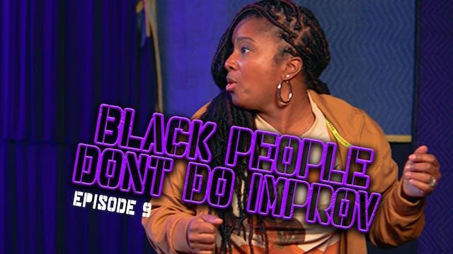 Black People Don't Do Improv Ep. 9