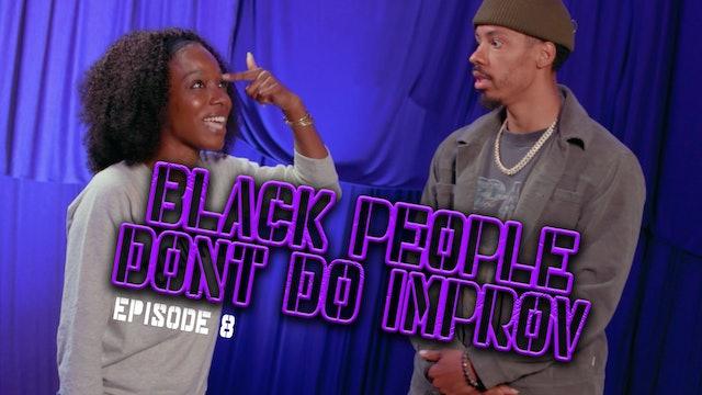 Black People Don't Do Improv Ep. 8