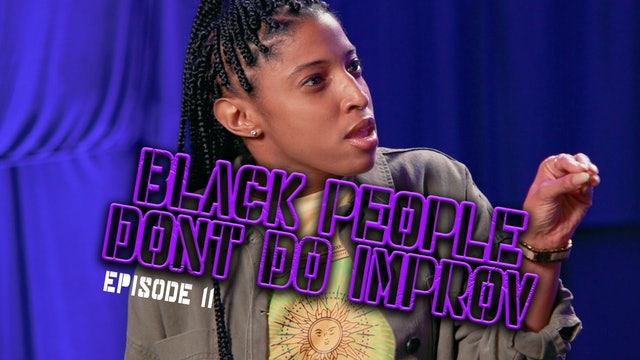 Black People Don't Do Improv Ep. 11