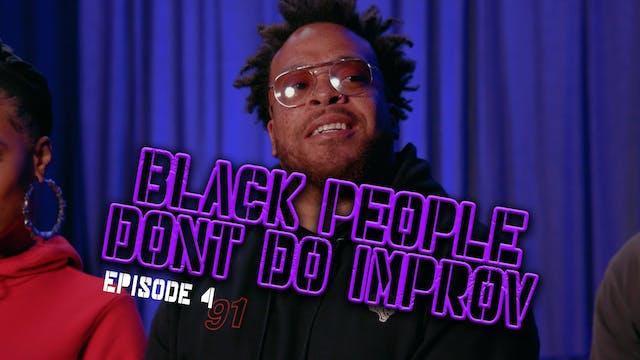 Black People Don't Do Improv Ep. 4
