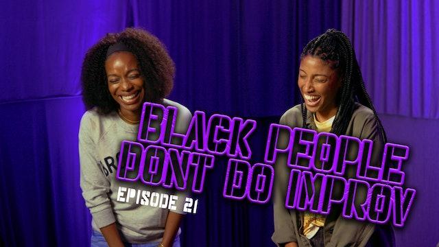 Black People Don't Do Improv Ep. 21