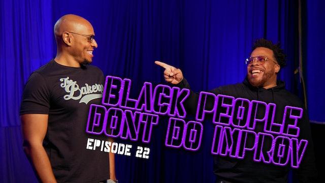 Black People Don't Do Improv Ep. 22