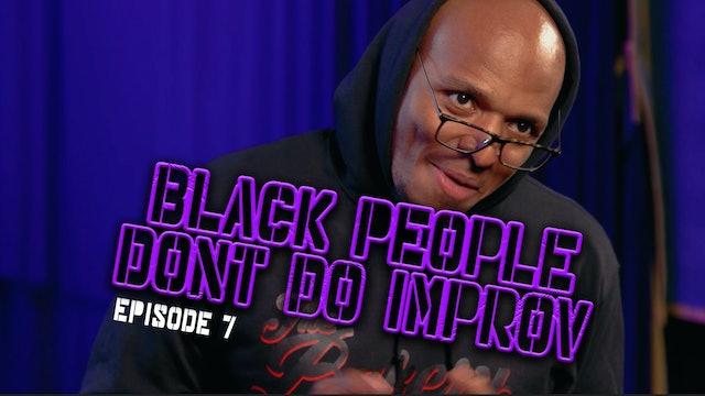 Black People Don't Do Improv Ep. 7