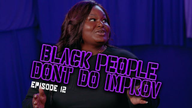 Black People Don't Do Improv Ep. 12