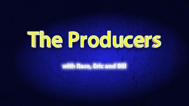 The Producers Show - Race Hobbs. Eric Braegger, Bill Skywatcher