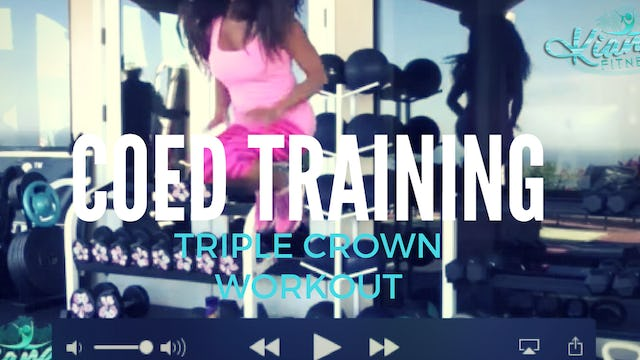 X COED TRAINING TRIPLE CROWN WORKOUT & 360 CORE