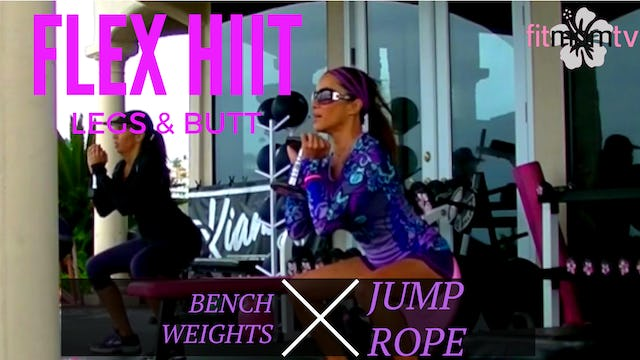 X FIX TROUBLE AREAS! FLEX HIIT: LEGS, BUTT, TRICEPS WEIGHTS BENCH JROPE 35M