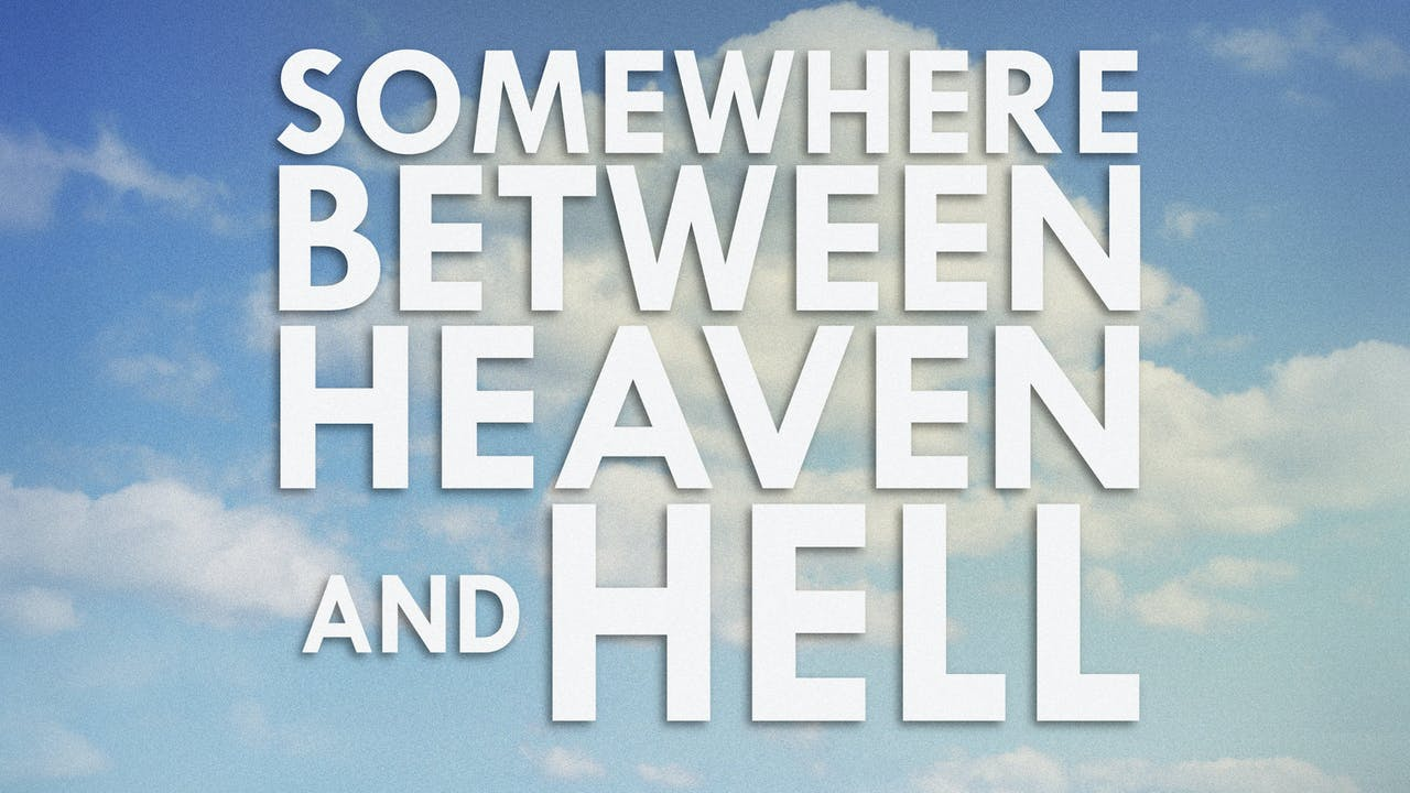 Somewhere Between Heaven and Hell