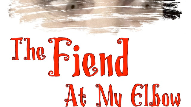 The Fiend at My Elbow Full Movie