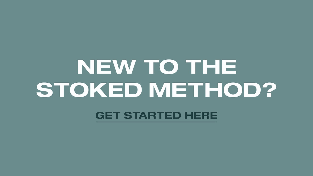 New to the Stoked Method? Get Started Here