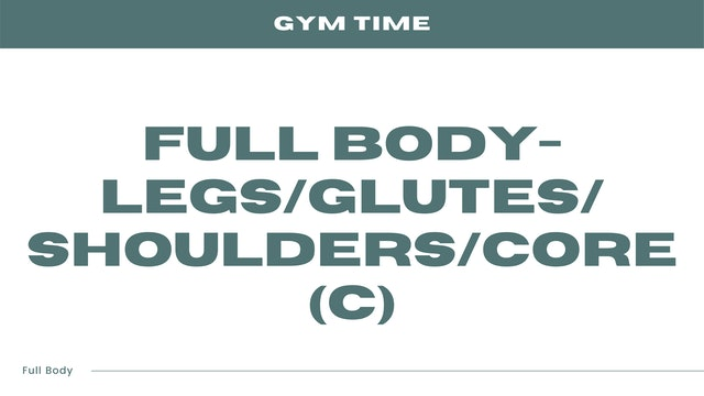 Full Body - Legs/Glutes/Shoulders/Core (C)