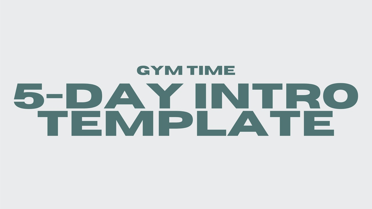Gym Time 5-Day Intro Template
