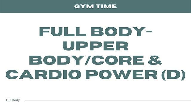 Full Body - Upper Body/Core & Cardio Power (D)