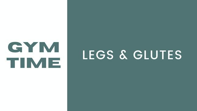Gym Time Legs & Glutes