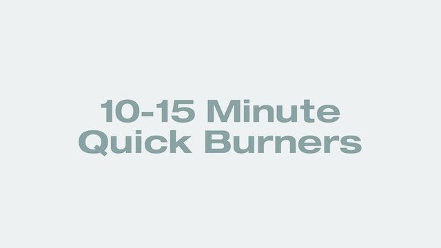 10-15 Minute Quick Burners