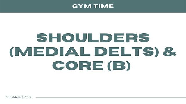 Shoulders (Medial Delts) & Core (B)