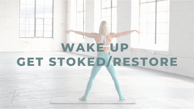 Wake Up Get Stoked/Restore