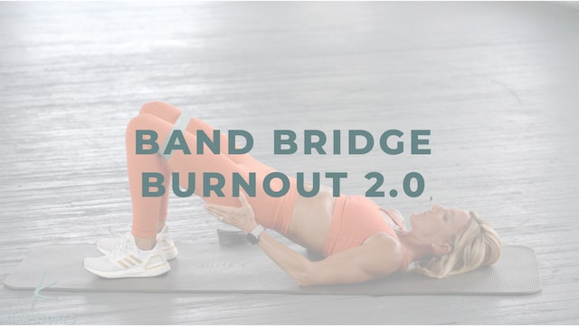 Band Bridge Burnout 2.0 (Endurance Strength)