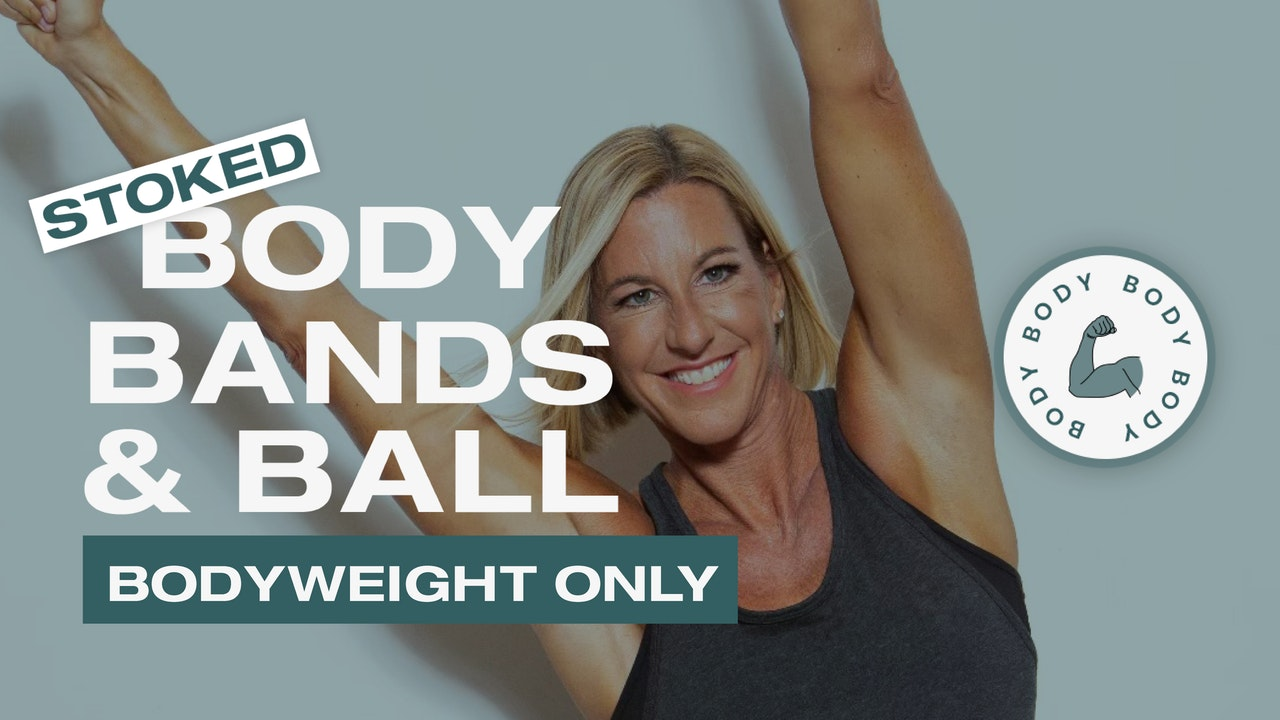 Stoked Body, Bands & Ball — Bodyweight Only