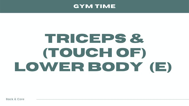 Triceps & (touch of) Lower Body (E)
