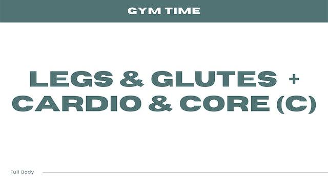Legs & Glutes + Cardio & Core (C)