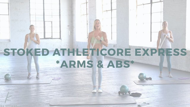 Stoked AthletiCORE Express *Arms & Abs* (Endurance Strength)
