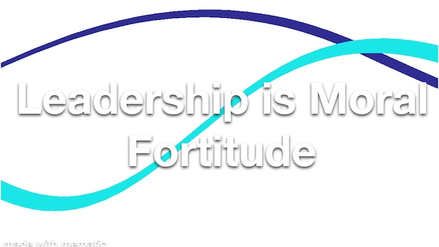 Leadership is Moral Fortitude