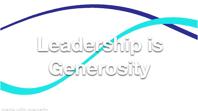 Leadership is Generosity