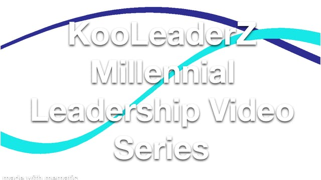 KooLeaderZ Millennial Leadership Video Series