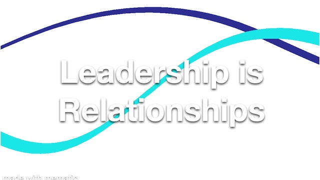 Leadership is Relationships