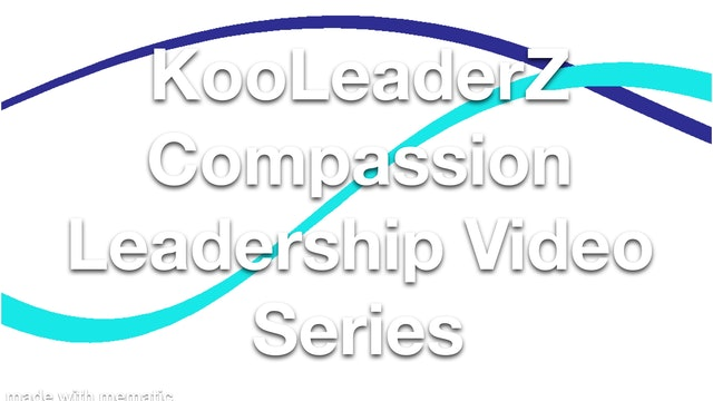 KooLeaderZ Compassion Leadership Video Series