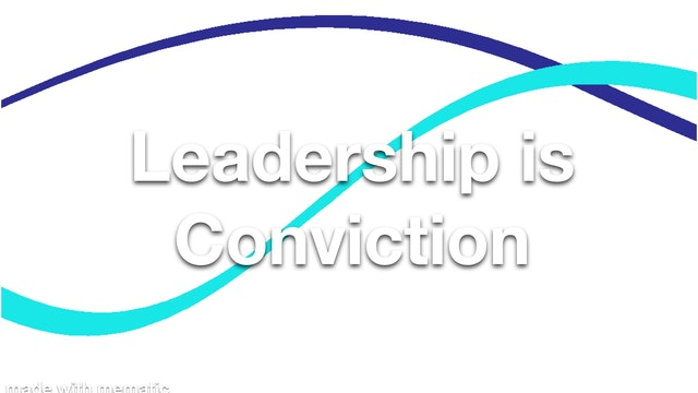 Leadership is Conviction