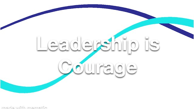 Leadership is Courage