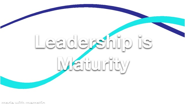 Leadership is Maturity
