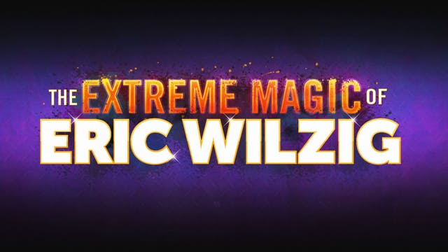 The Extreme Magic of Eric Wilzig!
