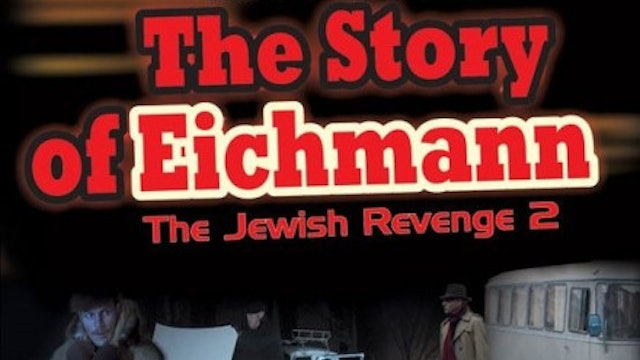 Jewish Revenge 2: The Story of Eichmann Part Two