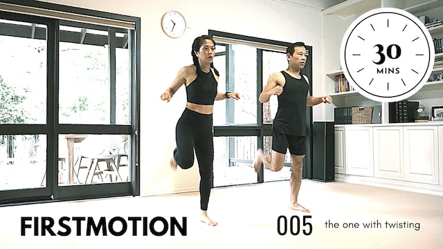ep5. FirstMotion - 30 Minutes. The one with the twisting