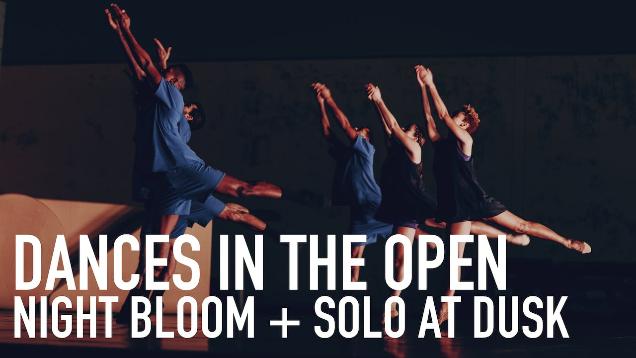 Dances in the Open   Night Bloom + Solo at Dusk