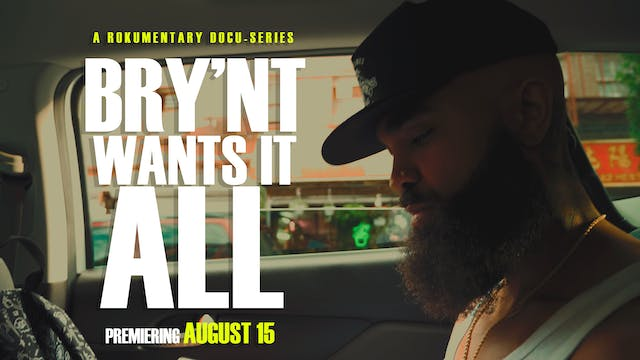 Bry'Nt Wants It All: A Docu-Series (2019)