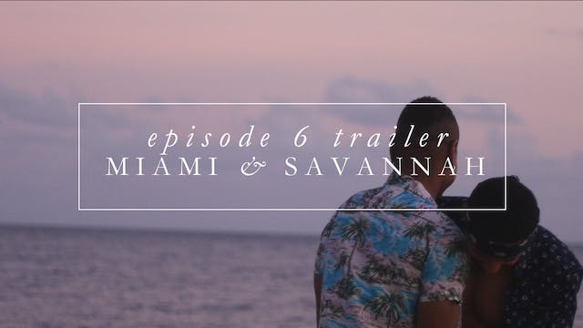 Trailer | Episode 6: Miami/Savannah