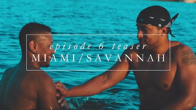 Teaser | Episode 6: Miami/Savannah