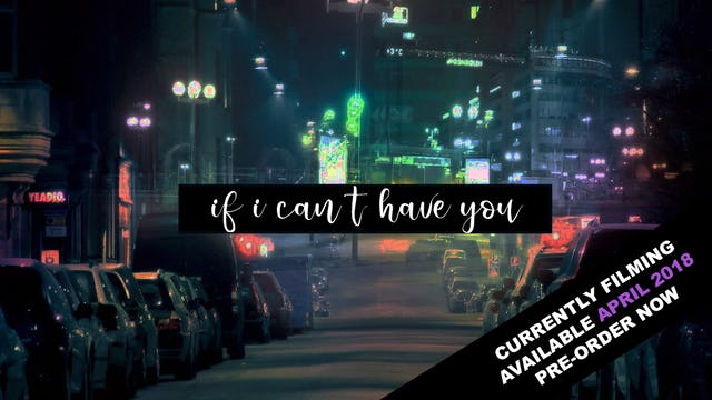 IF I CAN'T HAVE YOU (Available April 2018)